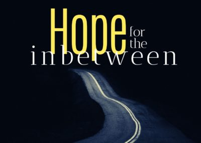 Hope for the Inbetween
